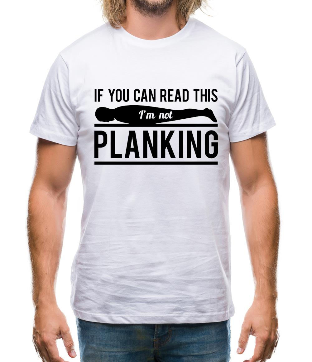 If You Can Read This I'm Not Planking Mens T-Shirt
