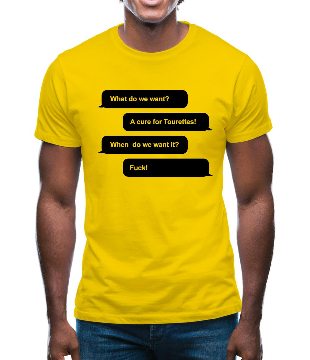 919ae8f465 What Do We Want? A Cure For Tourettes! Mens T-Shirt - Funny shirts ...