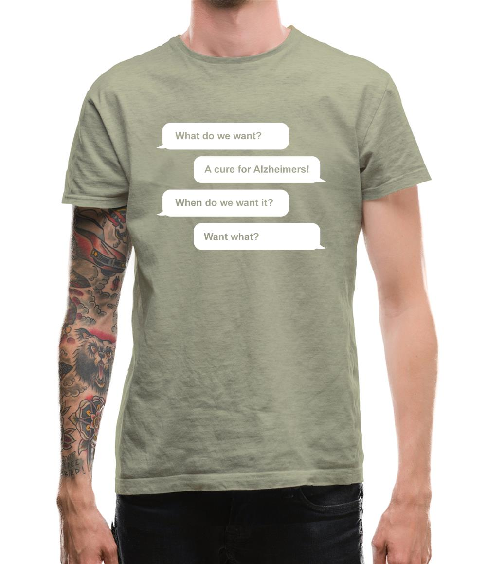 What Do We Want? A Cure For Alzheimers! Mens T-Shirt
