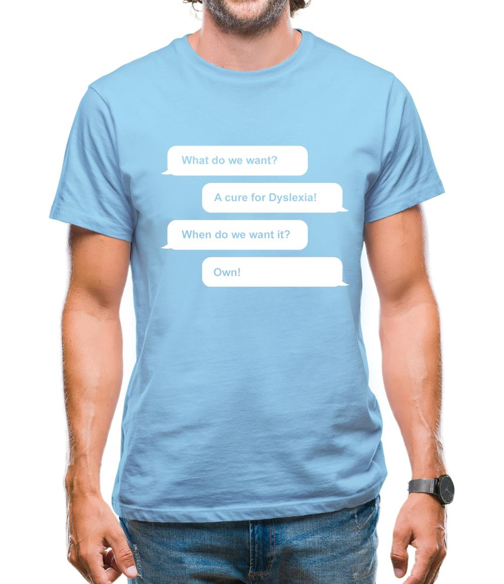 What Do We Want? A Cure For Dyslexia! Mens T-Shirt