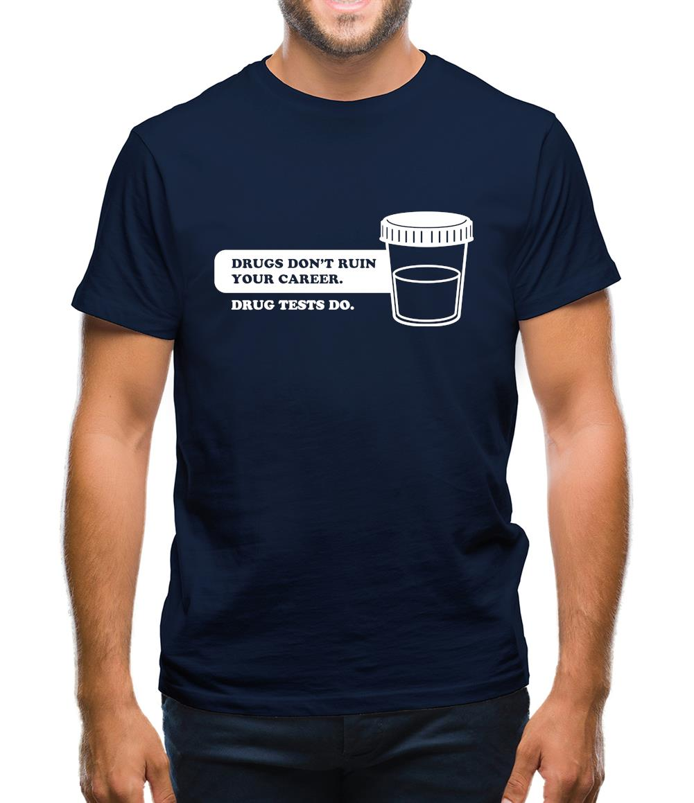 Drugs Don't Ruin Your Career. Drug Tests Do Mens T-Shirt