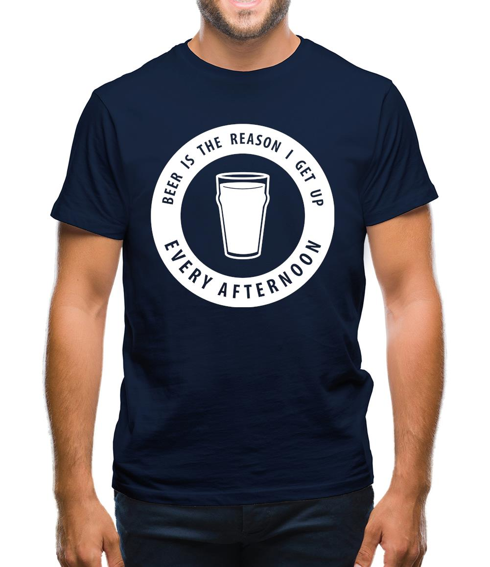 Beer Is The Reason I Get Up Every Afternoon Mens T-Shirt