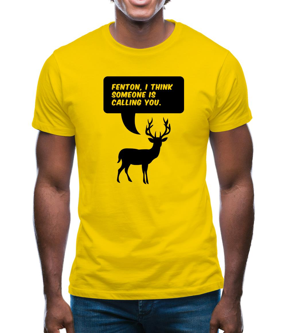 Fenton, I Think Someone Is Calling You Mens T-Shirt