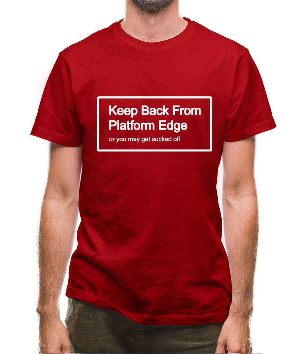 Keep Back From Platform Edge Or You May Get Sucked Off Mens T-Shirt