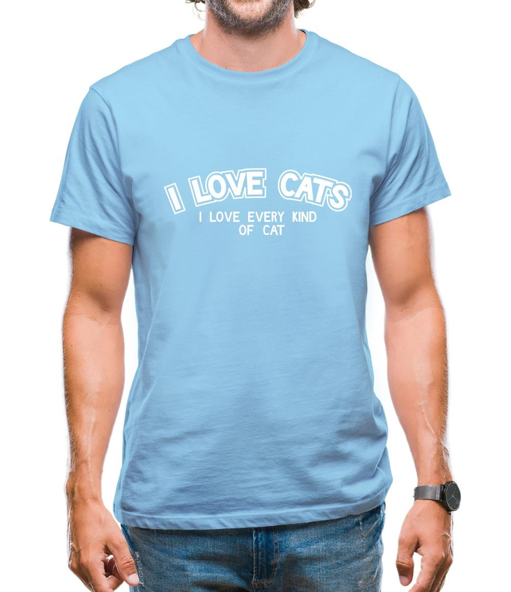 I Love Cats I Love Every Kind Of Cat Mens T-Shirt