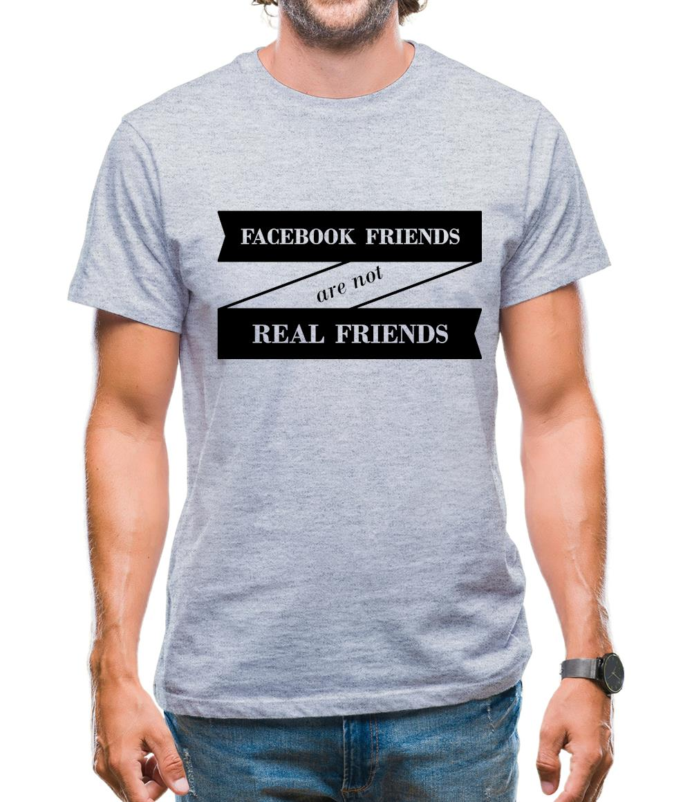 Facebook Friends Are Not Real Friends Mens T-Shirt