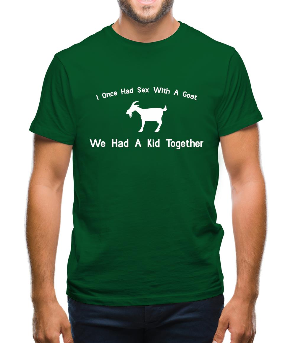I Once Had Sex With A Goat. We Had A Kid Together Mens T-Shirt
