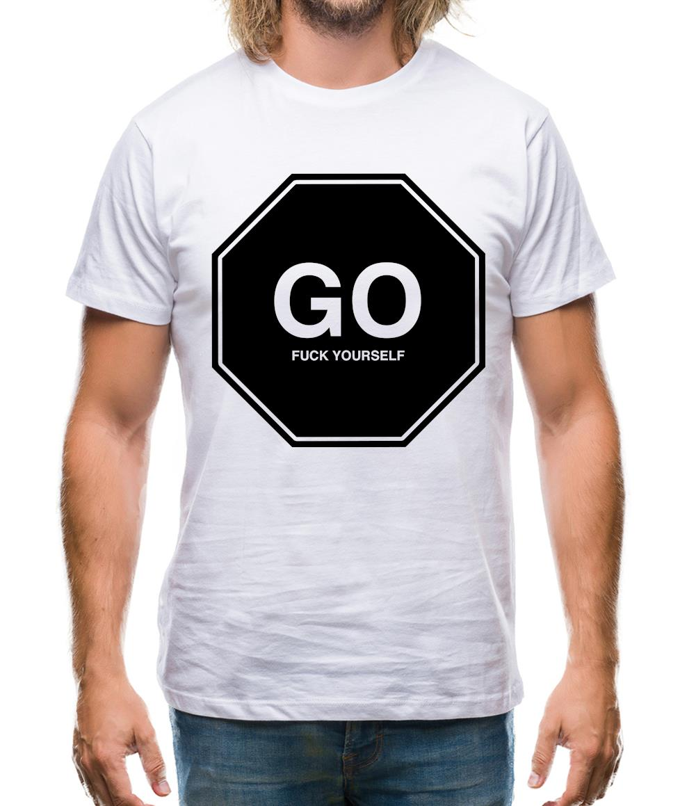 Go Fuck Yourself Mens T-Shirt