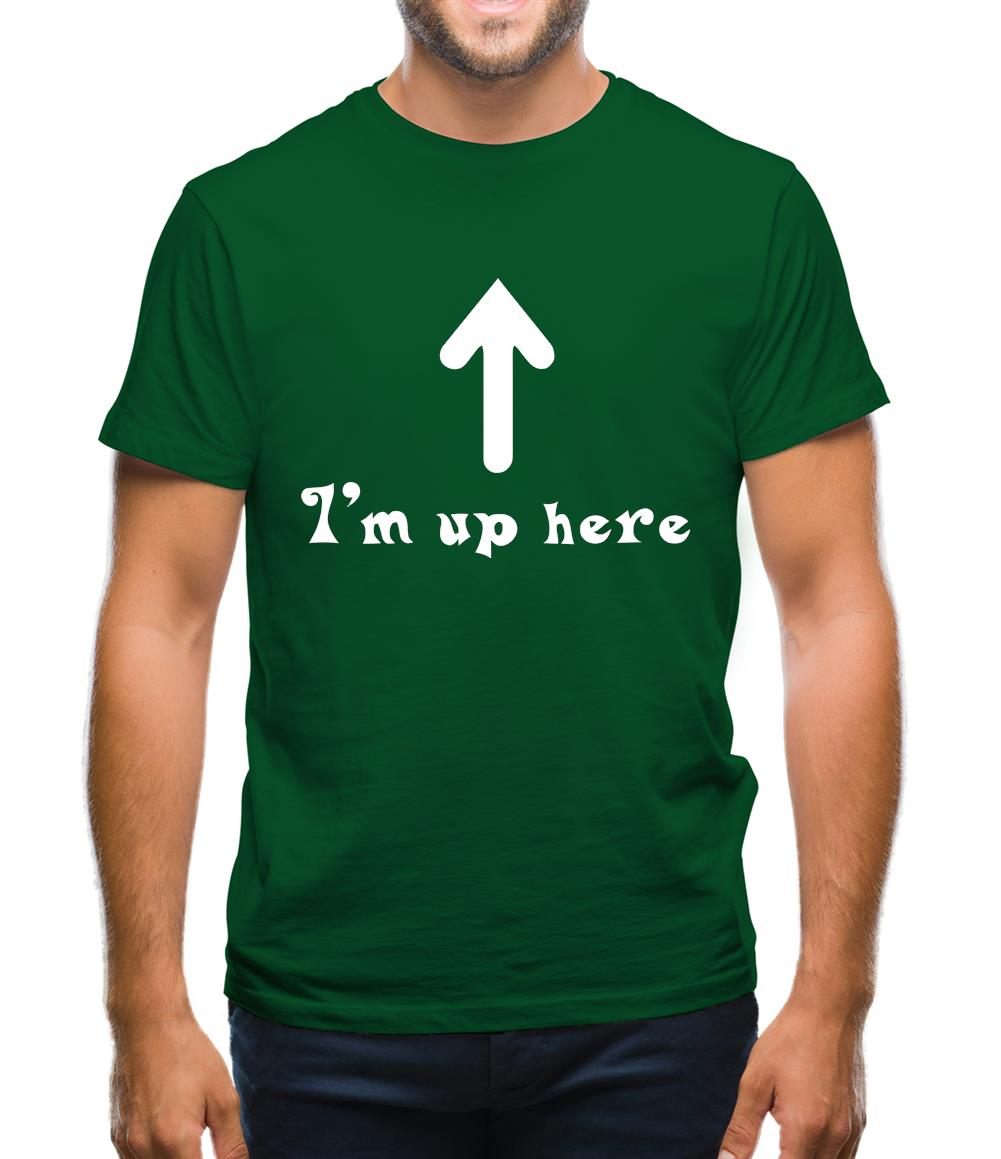 I'm Up Here Mens T-Shirt
