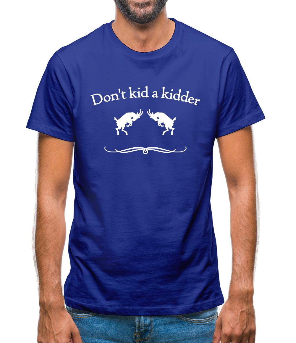 Don't Kid A Kidder Mens T-Shirt
