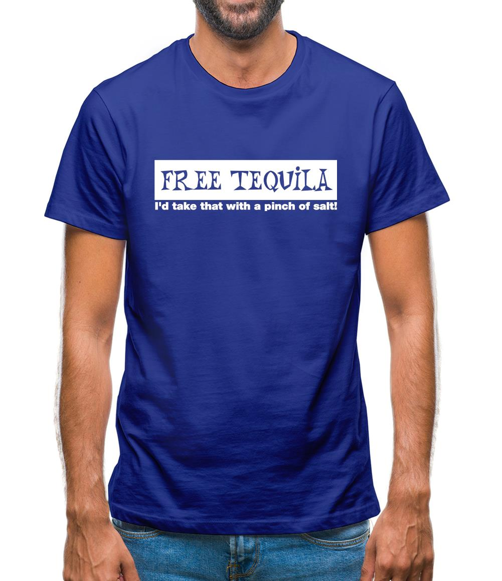 Free Tequila I'd Take That With A Pinch Of Salt Mens T-Shirt