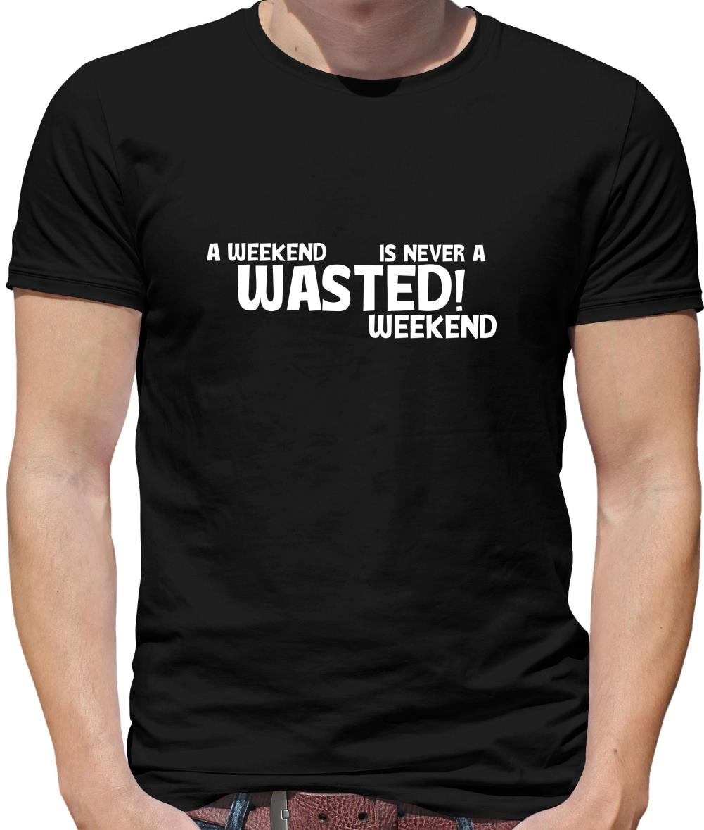 A weekend wasted is never a wasted weekend Mens T-Shirt