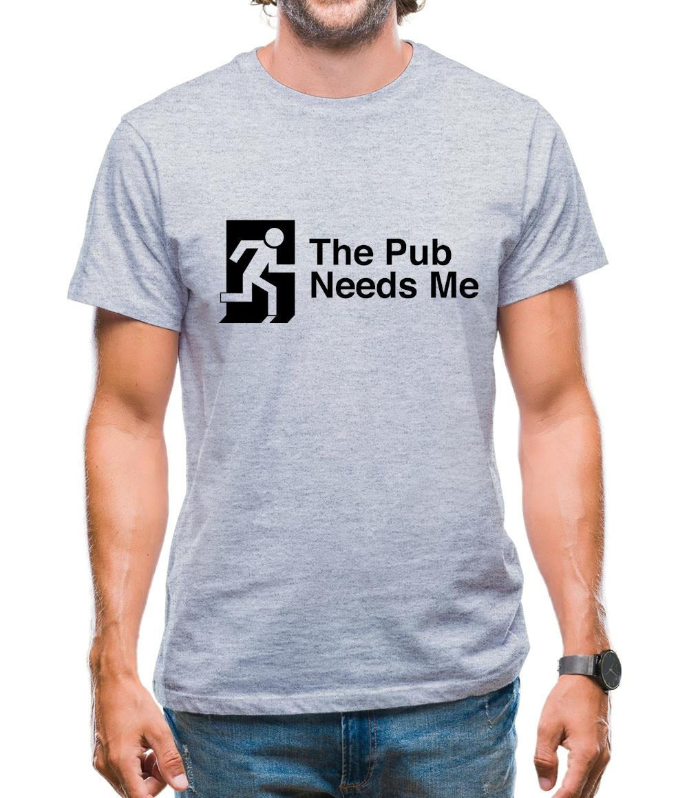 The Pub Needs Me Mens T-Shirt