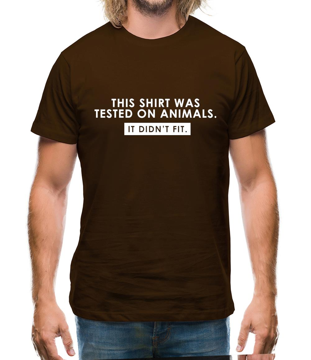 This Shirt Was Tested On Animals. It Didn't Fit. Mens T-Shirt