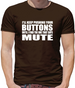 I'll Keep Pushing Your Buttons Until I Find The One That Says Mute Mens T-Shirt