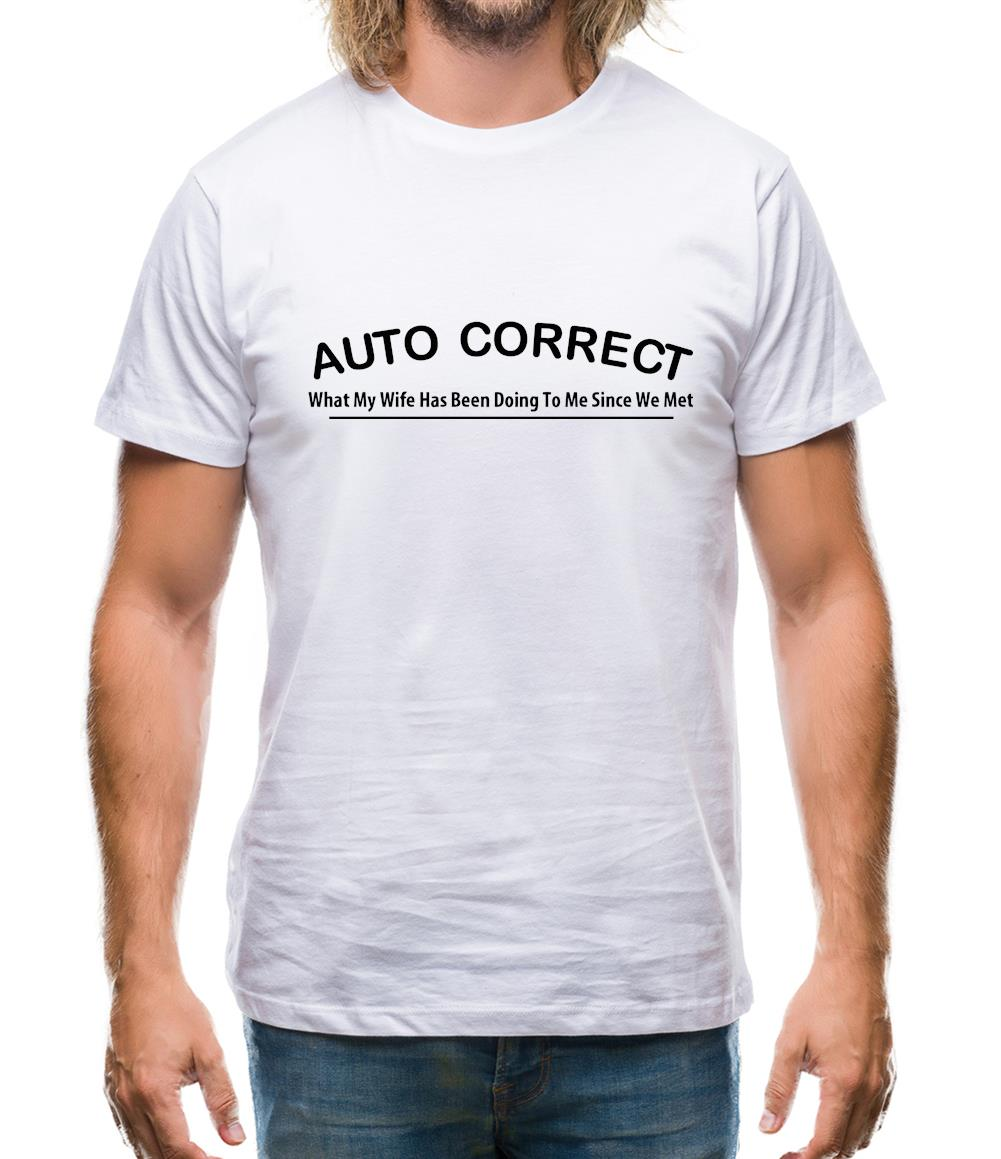 Auto Correct What My Wife Has Been Doing To Me Since We Met Mens T-Shirt