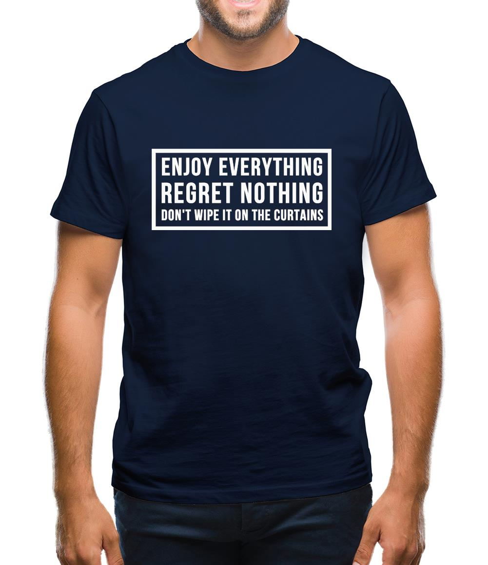 Enjoy Everything Regret Nothing Don't Wipe It On The Curtains Mens T-Shirt