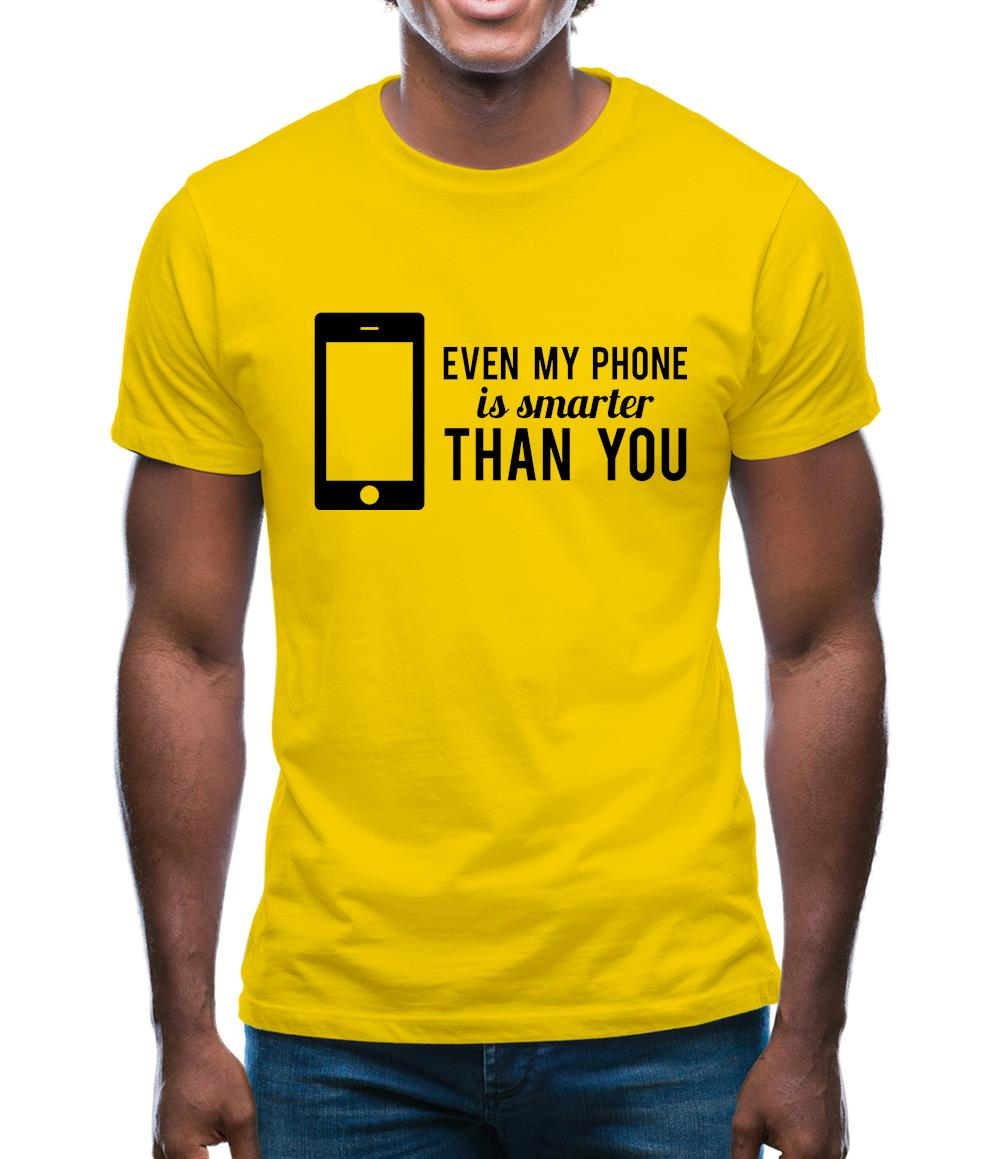 Even My Phone Is Smarter Than You Mens T-Shirt
