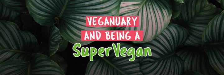 Veganuary and being a supervegan