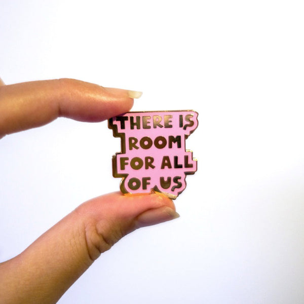 """There Is Room For Us All"" Pink Enamel Pin"