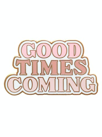 Good Times Coming - Enamel Pin