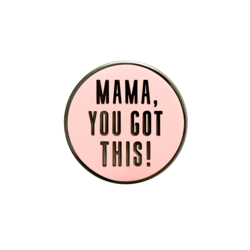 Mama, You Got This! - Enamel Pin