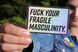 Fuck Your Fragile Masculinity Sticker