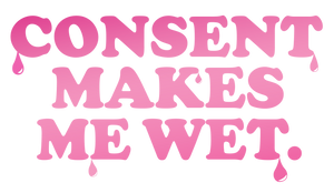 Consent Makes Me Wet Sticker