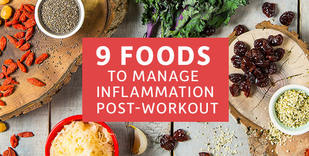 Top 9 Foods to Help Manage Inflammation Post-Workout