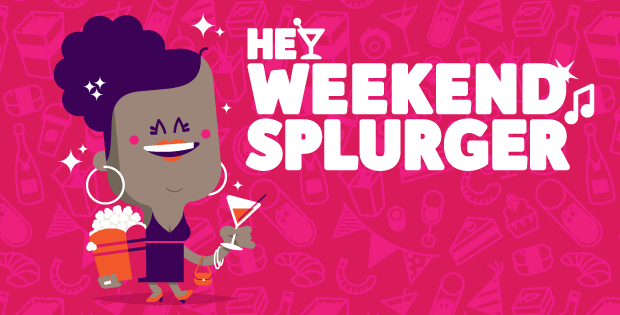 Hey Weekend Splurger!
