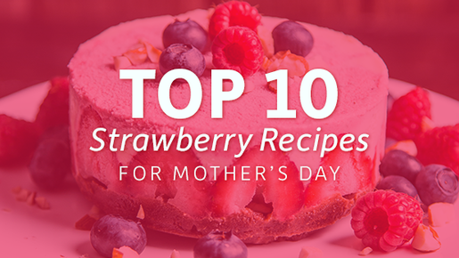 Top 10 Strawberry Recipes for Mother's Day