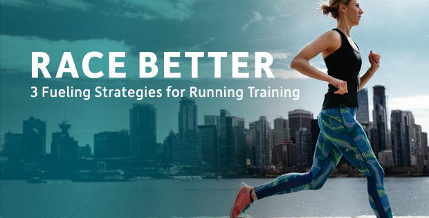 Race Better: 3 Fueling Strategies for Running Training