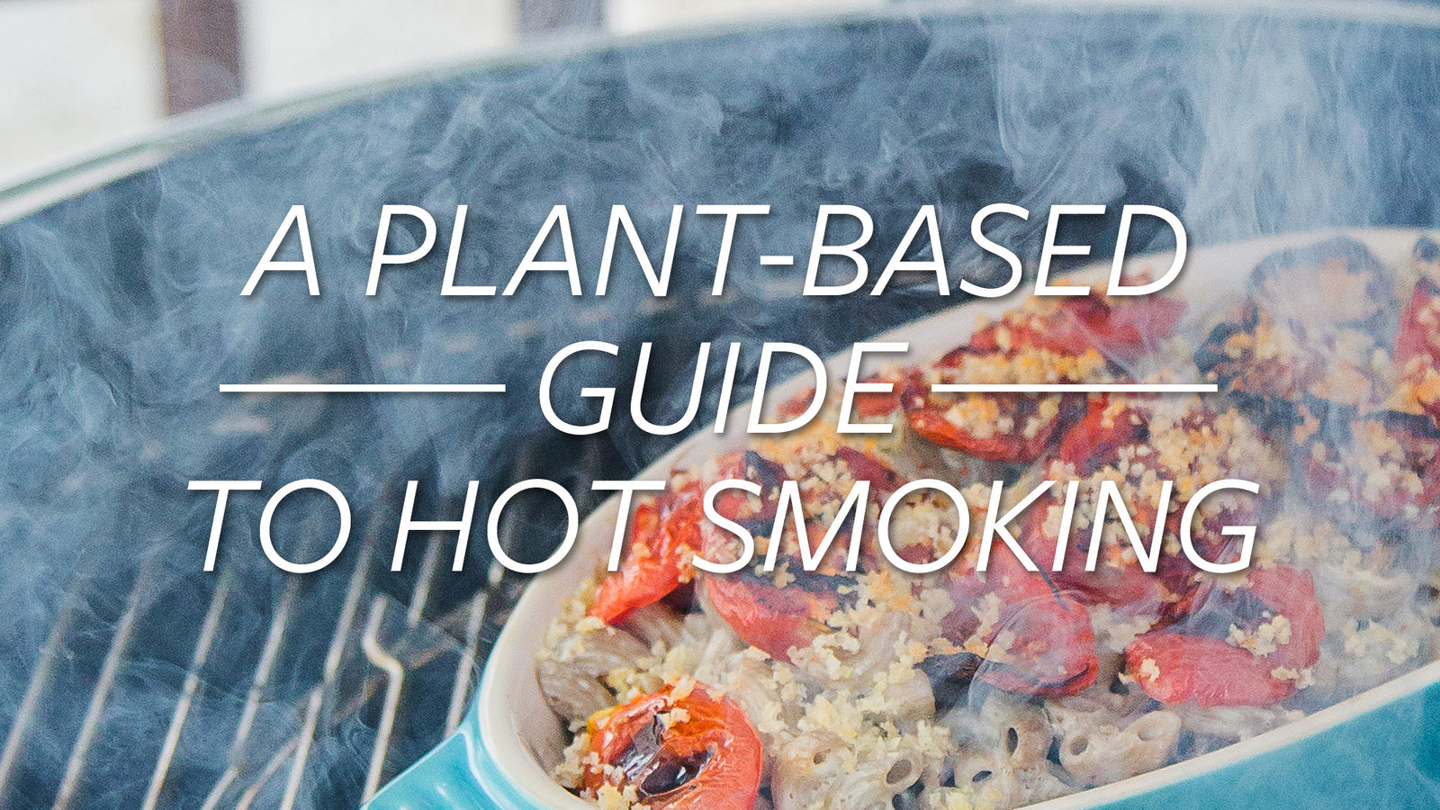 A Plant-Based Guide to Hot Smoking