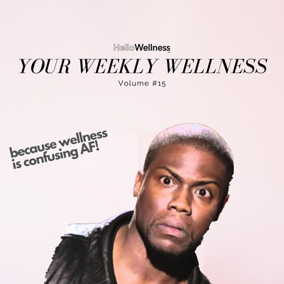 Weekly Wellness Vol. #15