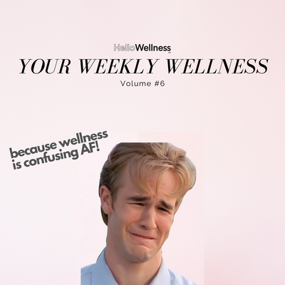 Your Weekly Wellness Vol. #6