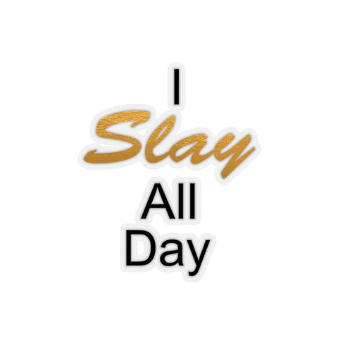I Slay All Day Kiss-Cut Stickers