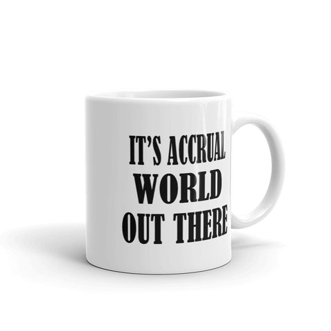 It's accural world out there coffee mug