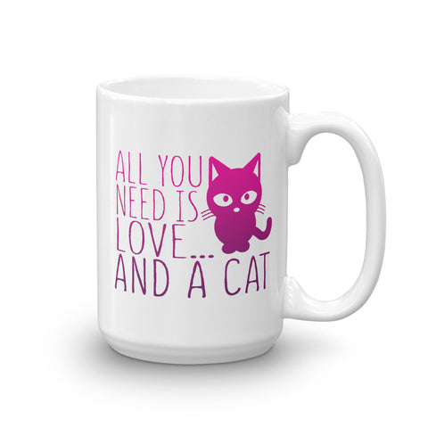 All you need is love and a cat  coffee mug