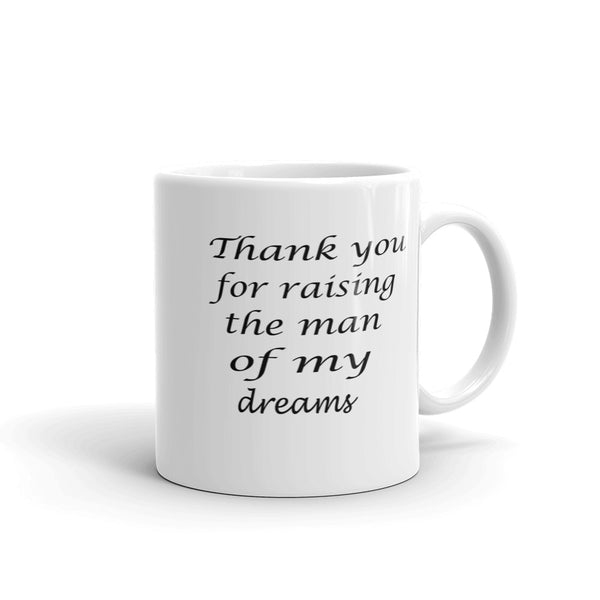 Thank you for raising the man of my dreams coffee mug, Mother In Law coffee mug