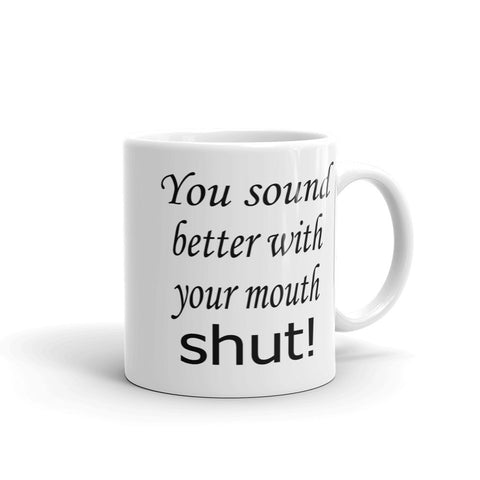 You sound better with your mouth shut mug
