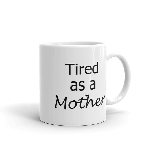 Tired as a Mother white glossy mug