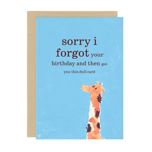 "Birthday card with a giraffe, text reads: ""sorry i forgot your birthday and then got you this dull card"""