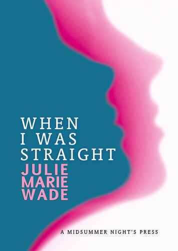 When I Was Straight by Julie Marie Wade