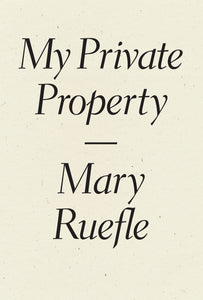 Ruefle, Mary: My Private Property