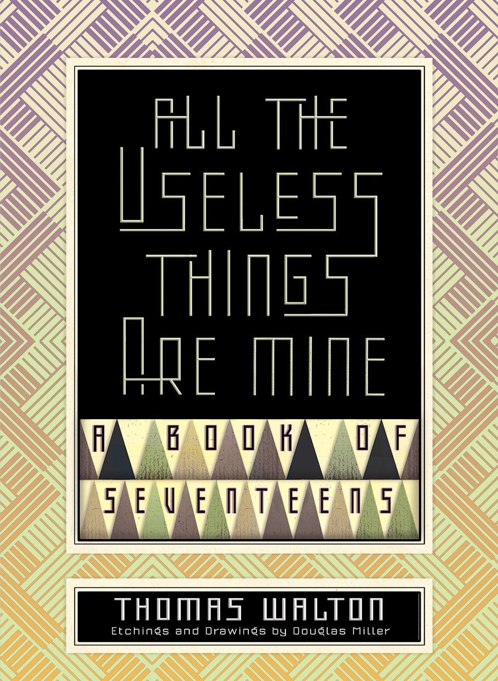 Walton, Thomas: All the Useless Things are Mine: A Book of Seventeens