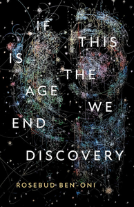 Ben-Oni, Rosebud: If This Is the Age We End Discovery