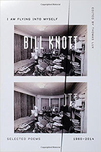 Knott, Bill: I Am Flying Into Myself: Selected Poems