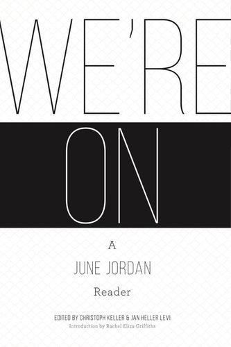 Keller, Christoph & Levi, Jan Heller (Eds.): We're On: A June Jordan Reader