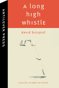 Biespiel, David. A Long High Whistle: Selected Columns on Poetry (Antilever, 2015)