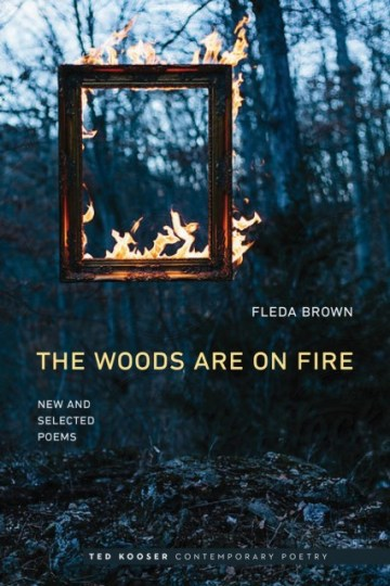 Brown, Fleda. The Woods Are On Fire: New & Selected Poems (University of Nebraska, 2017)